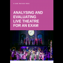 Analysing and Evaluating Live Theatre for an Exam