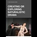 Creating or Exploring Naturalistic Drama