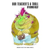 Our Teacher's a Troll by Dennis Kelly