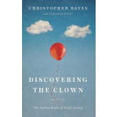 Discovering the Clown: The Funny Book of Good Acting by Christopher Bayes