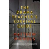 The Drama Teacher's Survival Guide by Matthew Nichols